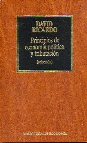 PRINCIPIOS DE ECONOMÍA POLÍTICA Y TRIBUTACIÓN (SELECCIÓN).: Ricardo, David.