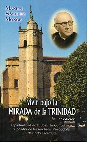 VIVIR BAJO LA MIRADA DE LA TRINIDAD. Espiritualidad de D. José Pío Gurruchaga, ...
