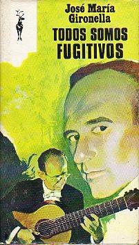 TODOS SOMOS FUGITIVOS.: Gironella, José Mª.