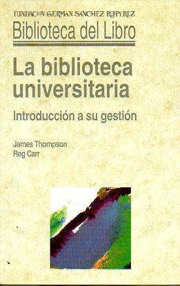 LA BIBLIOTECA UNIVERSITARIA. INTRODUCCIÓN A SU GESTIÓN. Trad. David Torra Ferrer.: ...