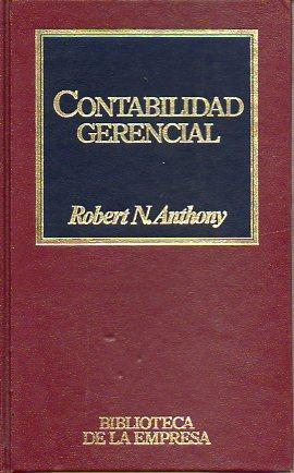 CONTABILIDAD GERENCIAL. Trad. Claudio V. Loeffler.: Anthony, Robert N.