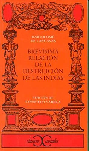 BREVÍSIMA RELACIÓN DE LA DESTRUICIÓN DE LAS: De las Casas,
