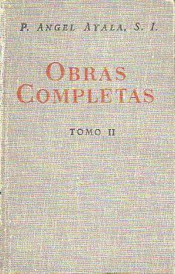 OBRAS COMPLETAS. Tomo II. IGNACIANAS / DIFERENCIA: Ayala, Ángel, S.