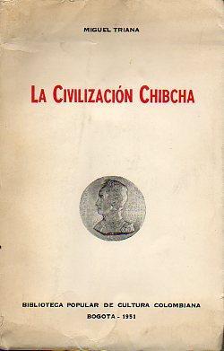 LA CIVILIZACIÓN CHIBCHA.: Triana, Miguel.