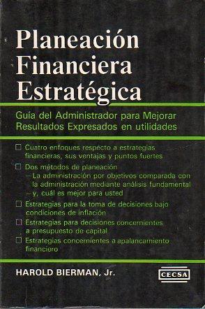 PLANEACIÓN FINANCIERA ESTRATÉGICA. Guía del administrador para mejorar los ...