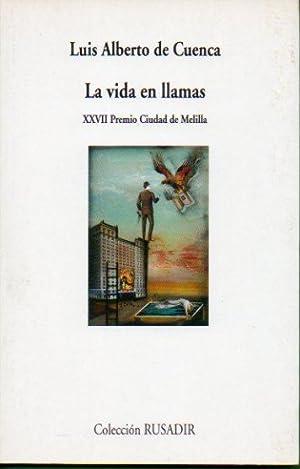 LA VIDA EN LLAMAS. XXVII Premio Ciudad de Melilla.: De Cuenca, Luis Alberto.