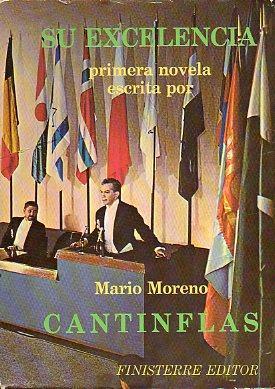 "SU EXCELENCIA. Primera novela escrita por. 15ª: Moreno, Mario (""Cantinflas"")."