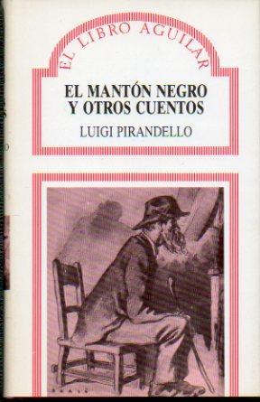 EL MANTÓN NEGRO Y OTROS CUENTOS. Trad. Mario Grande Ramos.: Pirandello, Luigi.