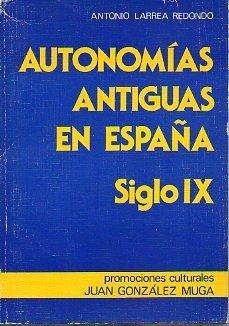 AUTONOMÍAS ANTIGUAS EN ESPAÑA. SIGLO IX.: Larrea Redondo, Antonio.