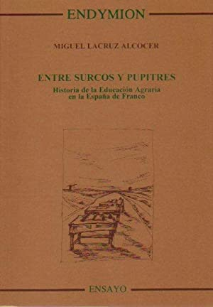 ENTRE SURCOS Y PUPITRES. Historia de la: Lacruz Alcocer, Miguel.