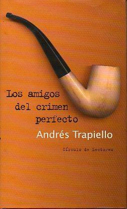 LOS AMIGOS DEL CRIMEN PERFECTO.: Trapiello, Andrés.