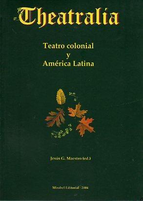 THEATRALIA. REVISTA DE POÉTICA DEL TEATRO. Nº 6. TEATRO COLONIAL Y AMÉRICA ...