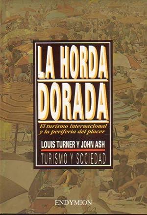 LA HORDA DORADA. El turismo internacional y la periferia del placer.: Turner, Louis / Ash, John.