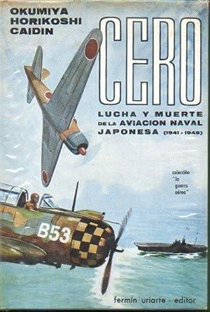 CERO. LUCHA Y MUERTE DE LA AVIACIÓN NAVAL JAPONESA (1942-1945). Prólogo y colaboraci&...
