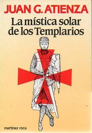 LA MÍSTICA SOLAR DE LOS TEMPLARIOS. 1ª: Atienza, Juan G.