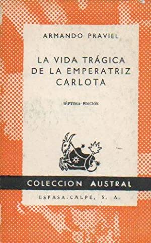 LA VIDA TRÁGICA DE LA EMPERATRIZ CARLOTA.: Praviel, Armando.