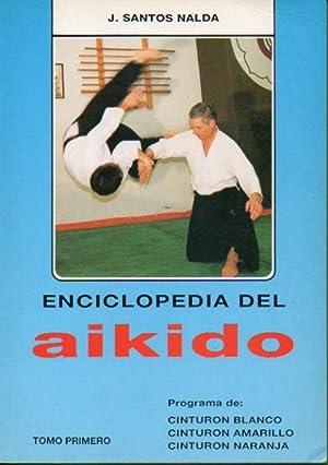 ENCICLOPEDIA DEL AIKIDO. Tomo 1. Programa de: cinturón blanco, cinturón amarillo y ...