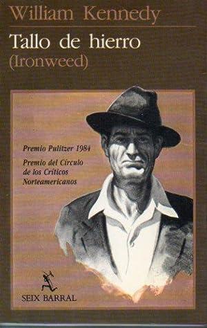 TALLO DE HIERRO (IRONWEED). Premio Pulitzer 1984.: Kennedy, William.