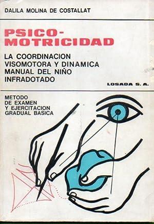 PSICOMOTRICIDAD. LA COORDINACIÓN VISOMOTORA Y DINÁMICA MANUAL: Molina de Costallat,