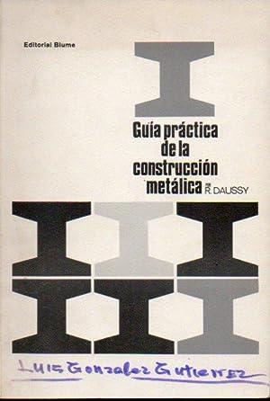 GUÍA PRÁCTICA DE LA CONSTRUCCIÓN METÁLICA. Prólogo de Juan ...
