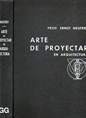 ARTE DE PROYECTAR EN ARQUITECTURA. Fundamentos, Normas: Neufert, Ernst.