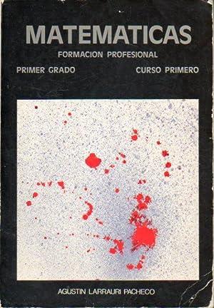 MATEMÁTICAS. Formación Profesional. Primer Grado. Curso Primero.: Larrauri Pacheco, Agustin.