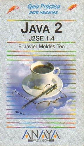 JAVA 2. J2SE 1.4. Guía práctica para: Moldes Teo, F.