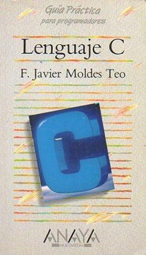 LENGUAJE C. Guía práctica para usuarios.: Moldes Teo, F.