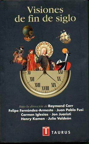 VISIONES DE FIN DE SIGLO. Textos de: Carr, Raymond (Dir.)
