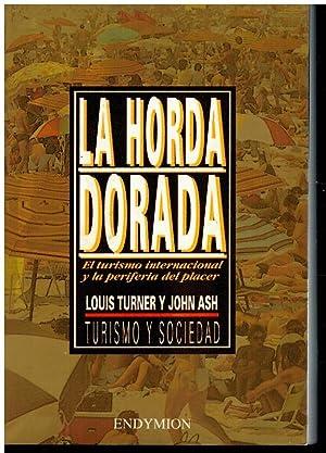 LA HORDA DORADA. EL TURISMO INTERNACIONAL Y: Turner, Louis /