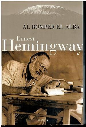 AL ROMPER EL ALBA. 1ª edición española.: Hemingway, Ernest.