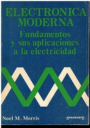 ELECTRÓNICA MODERNA. FUNDAMENTOS Y SUS APLICACIONES A: Morris, Noel M.
