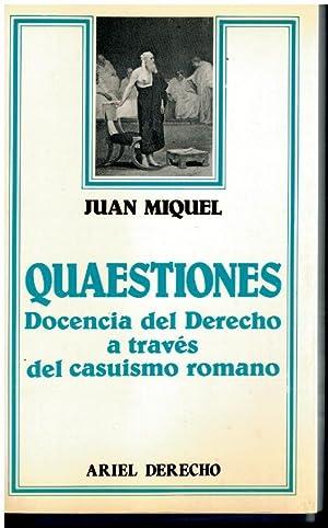 QUAESTIONES. DOCENCIA DEL DERECHO A TRAVÉS DE: Miquel, Juan.