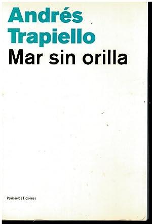 MAR SIN ORILLAS. 1ª edición.: Trapiello, Andrés.