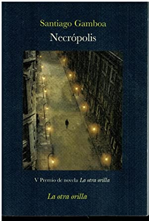 NECRÓPOLIS. V Premio de Novela La Otra: Gamboa, Santiago.