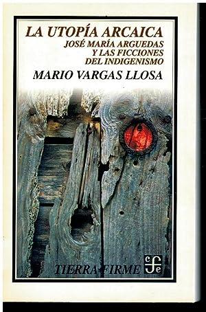 LA UTOPÍA ARCAICA. JOSÉ MARÍA ARGUEDAS Y: Vargas Llosa, Mario.