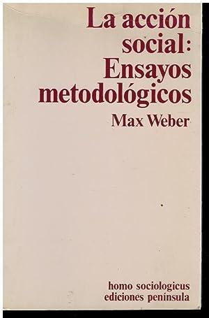 LA ACCIÓN SOCIAL: ENSAYOS METODOLÓGICOS. Nota introductoria: Weber, Max.