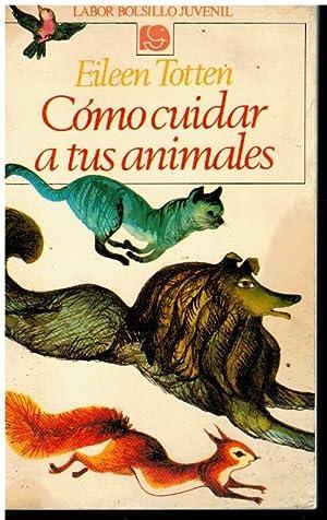CÓMO CUIDAR A TUS ANIMALES. Ilustraciones de: Totten, Eileen.