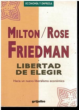 LIBERTAD DE ELEGIR. HACIA UN NUEVO LIBERALISMO: Friedman, Milton y