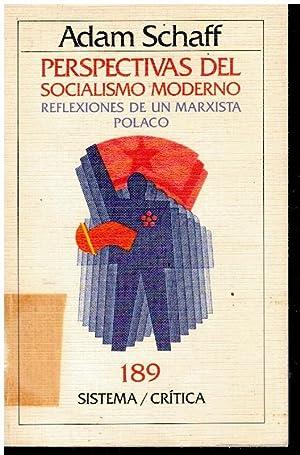 PERSPECTIVAS DEL SOCIALISMO MODERNO. REFLEXIONES DE UN: Schaff, Adam.