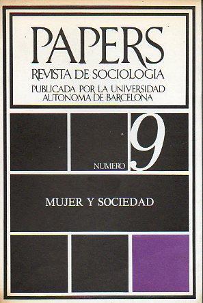PAPERS. REVISTA DE SOCIOLOGÍA. Publicada por la Universidad Autónoma de Barcelona. Nº 9. MUJER Y ...
