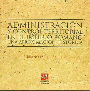 ADMINISTRACIÓN Y CONTROL TERRITORIAL EN EL IMPERIO: Espinosa Ruiz, Urbano.