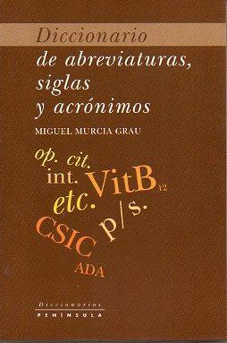 DICCIONARIO DE ABREVIATURAS, SIGLAS Y ACRÓNIMOS.: Murcia Grau, Miguel.