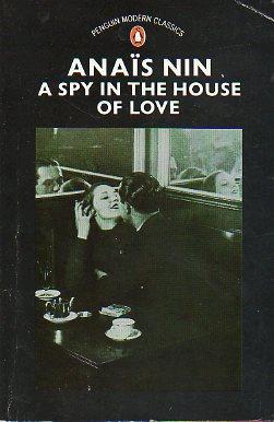 A SPY IN THE HOUSE OF LOVE.: Nin, Anaïs.