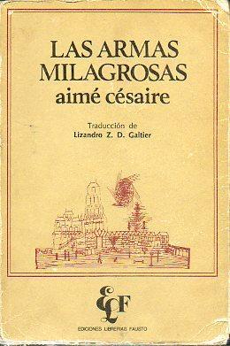 LAS ARMAS MILAGROSAS. Edición bilingüe de Lizandro Z. D. Galtier.: Césaire, Aimé.