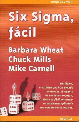 SIX SIGMA, FÁCIL. Trad. Jorge Cárdenas Nannetti.: Wheat, Barbara / Mills, Chuck / ...