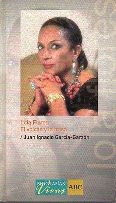LOLA FLORES. EL VOLCÁN Y LA BRISA.: García-Garzón, Juan Ignacio.