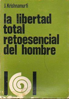 LA LIBERTAD TOTAL, RETO ESENCIAL DEL HOMBRE. PLÁTICAS EN SAANEN, 1968. 2ª ed.: ...