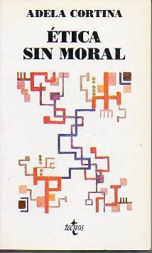 ÉTICA SIN MORAL. 1ª edición.: Cortina, Adela.