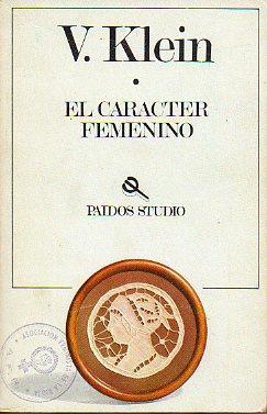 EL CARÁCTER FEMENINO. HISTORIA DE UNA IDEOLOGÍA.: Klein, Viola.